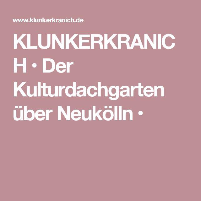 KLUNKERKRANICH • Der Kulturdachgarten über Neukölln •