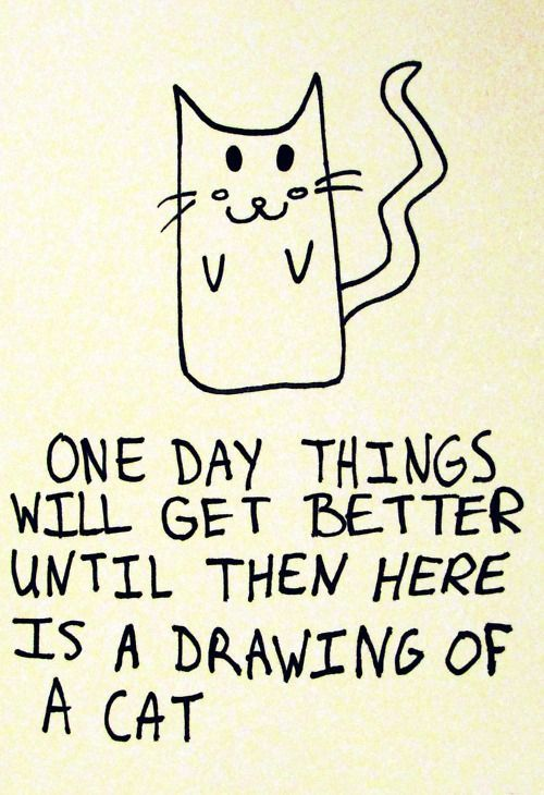 cat drawings always help: One Day, Cute Animal, Feelings Better, Kitty Cat, Silly Animal, Bad Day, Cat Drawings, Kittycat, Make Me Smile