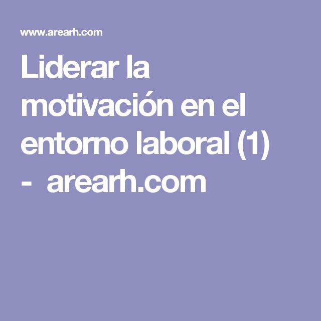 Liderar la motivación en el entorno laboral (1) - arearh.com