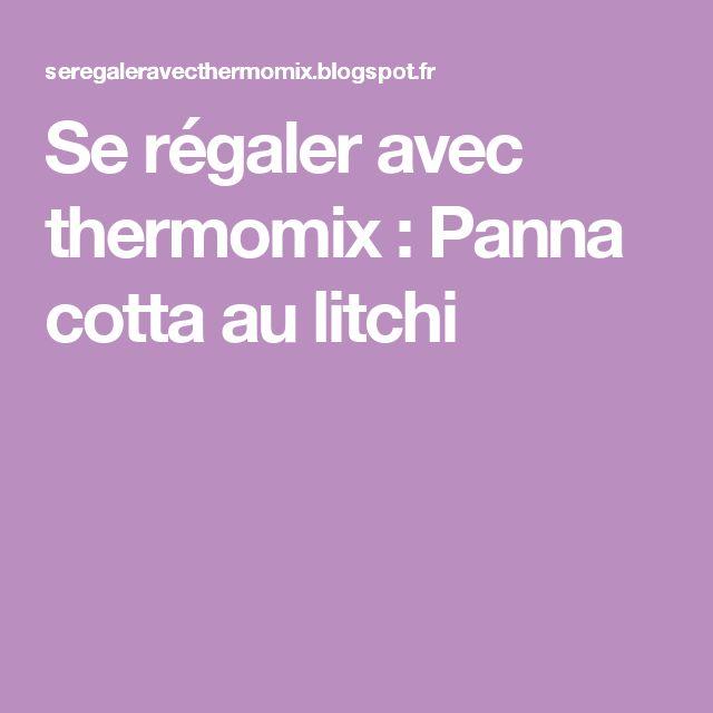 Se régaler avec thermomix : Panna cotta au litchi