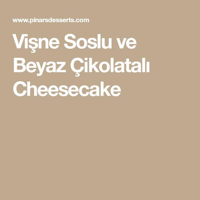 Vişne Soslu ve Beyaz Çikolatalı Cheesecake