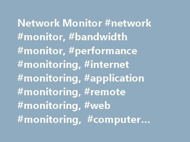 Network Monitor #network #monitor, #bandwidth #monitor, #performance #monitoring, #internet #monitoring, #application #monitoring, #remote #monitoring, #web #monitoring, #computer #monitoring http://malawi.nef2.com/network-monitor-network-monitor-bandwidth-monitor-performance-monitoring-internet-monitoring-application-monitoring-remote-monitoring-web-monitoring-computer-monitoring/  # Probably the best network monitor What is Network Eagle Monitor? With the help of this network monitoring…