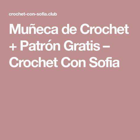 Muñeca de Crochet + Patrón Gratis – Crochet Con Sofia