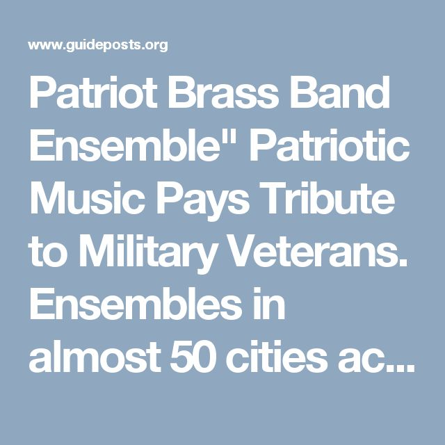 """Patriot Brass Band Ensemble"""" Patriotic Music  Pays Tribute to Military Veterans. Ensembles in almost 50 cities across the United States. Also, check here http://www.patriotbrass.org/"""