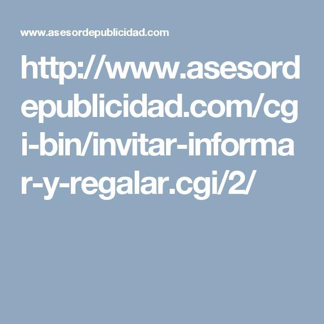 http://www.asesordepublicidad.com/cgi-bin/invitar-informar-y-regalar.cgi/2/