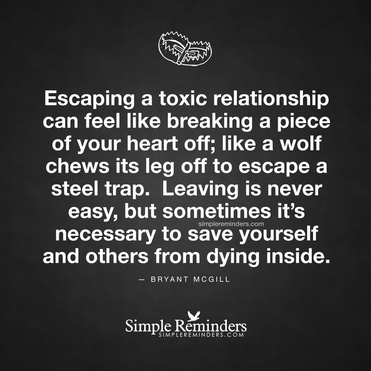 Escaping a toxic relationship can feel like breaking a piece of your heart off; like a wolf chews its leg off to escape a steel trap. Leaving is never easy, but sometimes it's necessary to save yourself and others from dying inside. — Bryant McGill