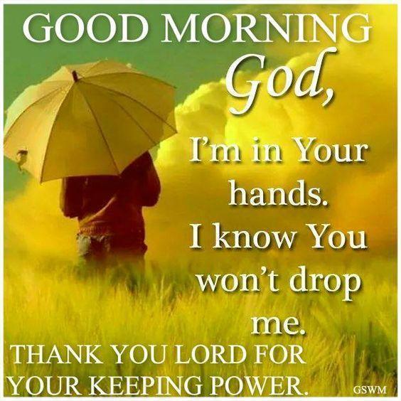 Good Morning God, I'm In Your Hands god good morning good morning quotes  good morning sayings… | Funny good morning quotes, Good morning quotes, Good  morning images