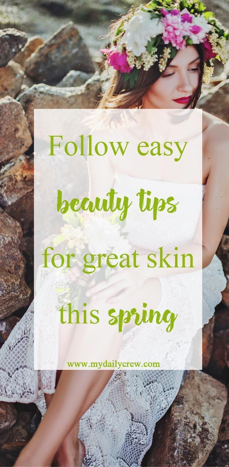 Spring beauty tips you must follow this season - My Daily Crew