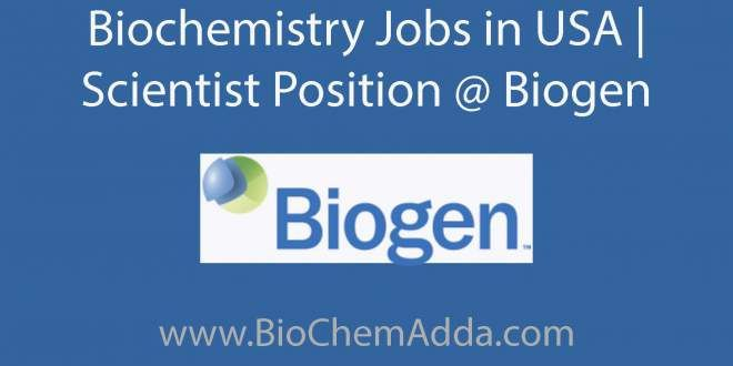Biochemistry Jobs in USA | Scientist Position @ Biogen - Ph.D. in Chemical/Biochemical Engineering, Biochemistry, Molecular Biology, Jobs, Careers, Vacancy.