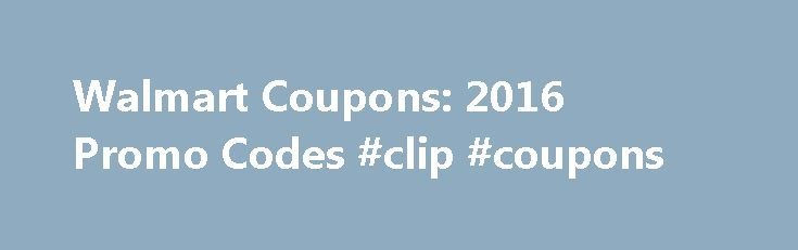 Walmart Coupons: 2016 Promo Codes #clip #coupons http://coupons.remmont.com/walmart-coupons-2016-promo-codes-clip-coupons/  #in store coupons # Walmart Coupons Promo Codes How To Use Walmart Coupons: Walmart is the low-cost leader boasting Everyday Low Prices. Although their prices are deemed the lowest, they do offer in store coupons on their website. They also offer weekly ads and rollbacks both online and in their stores for additional savings. Use their price matching – Just bring in a…