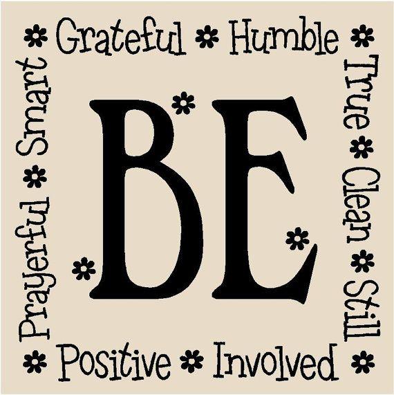 T83-Be, grateful, humble, true, clean, still, involved, positive, prayerful, smart. 12x12 vinyl