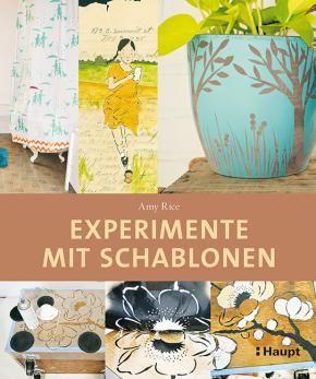 Rice, Amy «Experimente mit Schablonen. Eigene Stencils entwerfen» | 978-3-258-60091-8 | www.haupt.ch