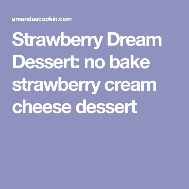 Strawberry Dream Dessert: no bake strawberry cream cheese dessert