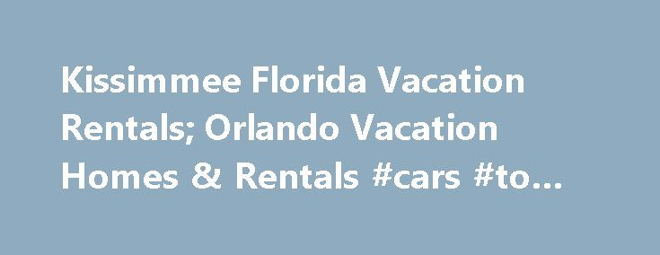 Kissimmee Florida Vacation Rentals; Orlando Vacation Homes & Rentals #cars #to #rent http://rental.remmont.com/kissimmee-florida-vacation-rentals-orlando-vacation-homes-rentals-cars-to-rent/  #homes rentals # Vacation Home Rentals Discover a unique way to stay and play in Kissimmee; book your vacation home rental today! Enjoy the comforts of staying in a home away from home, with world-famous theme parks right in your backyard! Home to the largest inventory of vacation home rentals in…
