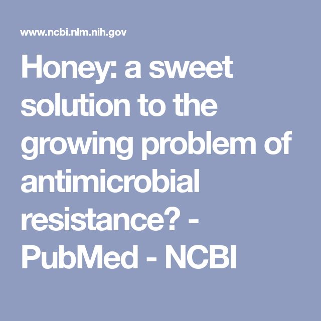 Honey: a sweet solution to the growing problem of antimicrobial resistance? - PubMed - NCBI