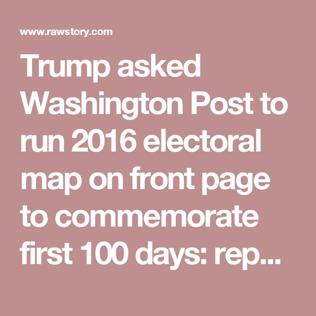 Trump asked Washington Post to run 2016 electoral map on front page to commemorate first 100 days: report