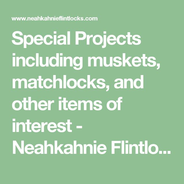 Special Projects including muskets, matchlocks, and other items of interest -    Neahkahnie Flintlocks