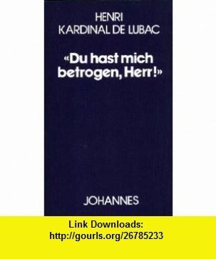Du hast mich betrogen, Herr! Der Origenes-Kommentar �ber Jeremia 20,7 (Kriterien, No. 69) (German Edition) (9783265102788) Henri de Lubac, Hans Urs von Balthasar , ISBN-10: 3265102785  , ISBN-13: 978-3265102788 ,  , tutorials , pdf , ebook , torrent , downloads , rapidshare , filesonic , hotfile , megaupload , fileserve