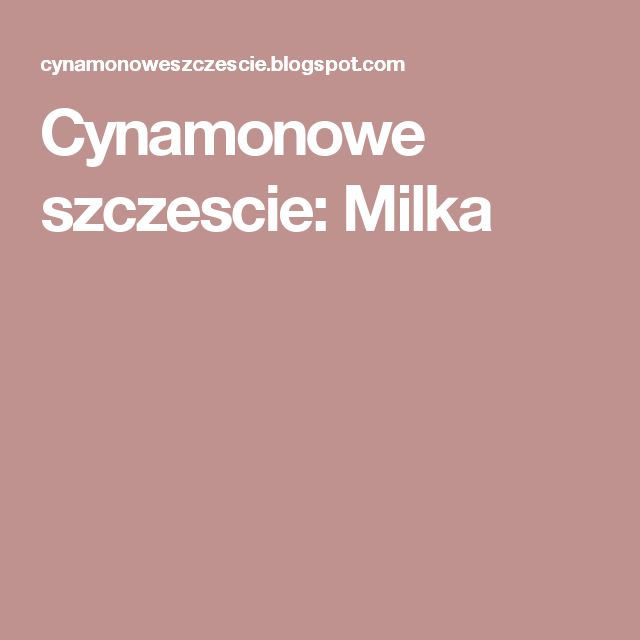 Cynamonowe szczescie: Milka
