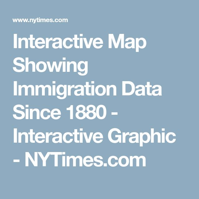 Interactive Map Showing Immigration Data Since 1880 - Interactive Graphic - NYTimes.com