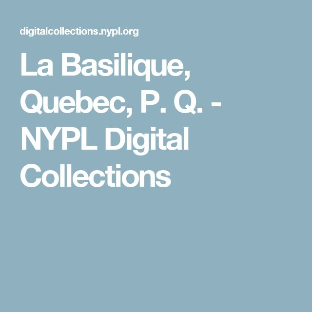 La Basilique, Quebec, P. Q. - NYPL Digital Collections