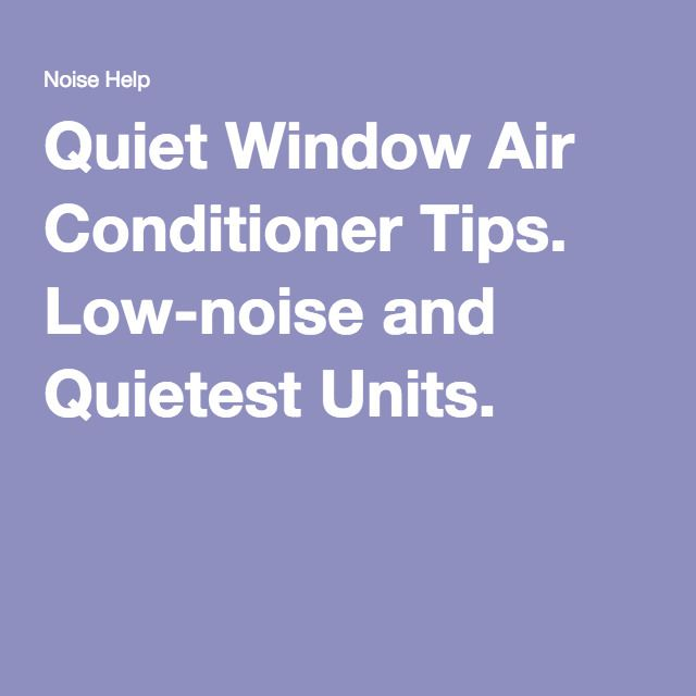 Quiet Window Air Conditioner Tips. Low-noise and Quietest Units.