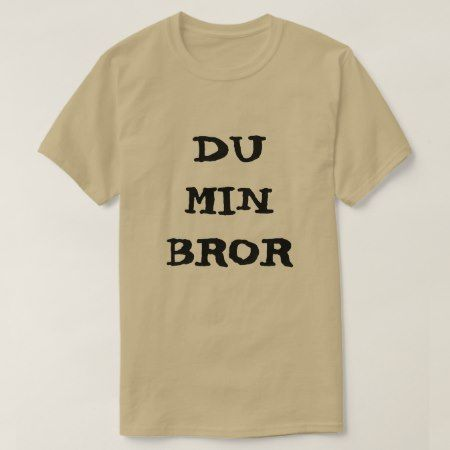 Norwegian text du min bror - you my brother T-Shirt - tap, personalize, buy right now!