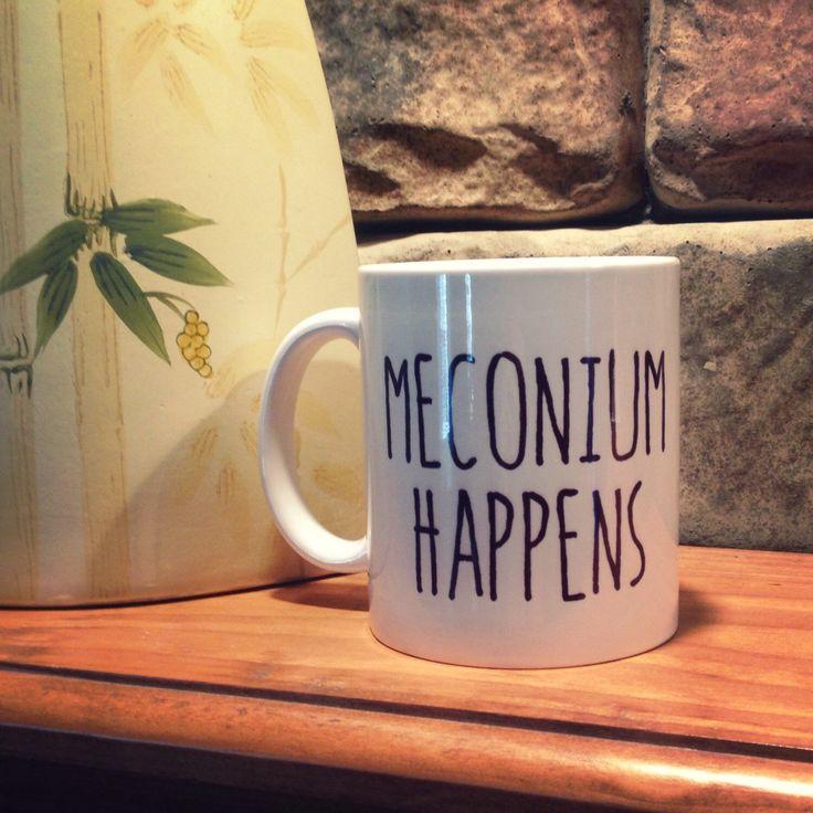 Meconium Happens - Nurse Coffee mug by ARStills on Etsy https://www.etsy.com/listing/214562259/meconium-happens-nurse-coffee-mug