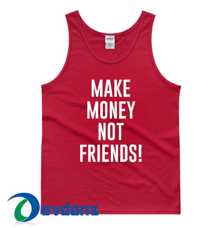 Make Money Not Friends Tank top Men and Women Adult