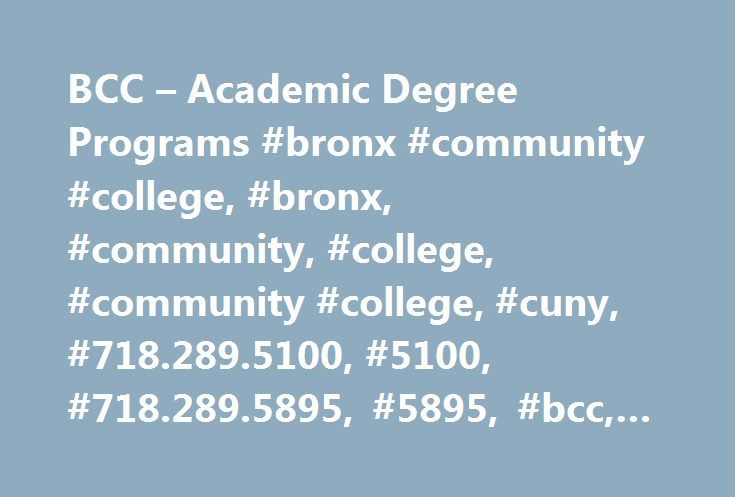 BCC – Academic Degree Programs #bronx #community #college, #bronx, #community, #college, #community #college, #cuny, #718.289.5100, #5100, #718.289.5895, #5895, #bcc, #academic, #degree, #programs http://nashville.nef2.com/bcc-academic-degree-programs-bronx-community-college-bronx-community-college-community-college-cuny-718-289-5100-5100-718-289-5895-5895-bcc-academic-degree-programs/  # Learn More: Associate in Applied Science Degree (AAS) prepares students for entry into a specific career…