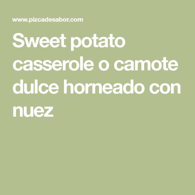 Sweet potato casserole o camote dulce horneado con nuez