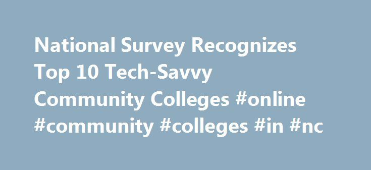 National Survey Recognizes Top 10 Tech-Savvy Community Colleges #online #community #colleges #in #nc http://trading.nef2.com/national-survey-recognizes-top-10-tech-savvy-community-colleges-online-community-colleges-in-nc/  # National Survey Recognizes Top 10 Tech-Savvy Community Colleges The Center for Digital Education (CDE) announced the winners of its 2015-16 Digital Community Colleges Survey. Now in its eleventh year, the survey analyzes how community colleges use a range of technologies…
