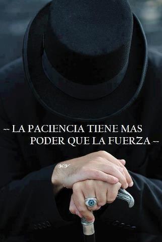 La paciencia tiene mas poder que la fuerza...