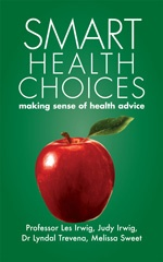 This fully revised and updated new edition of Smart Health Choices will provide you with the tools for assessing health advice, whether it comes from a specialist, general practitioner, naturopath, the media, the Internet, or a friend. It shows you how to take an active role in your health care, and to make the best decisions for you and your loved ones based on personal preferences and the best available evidence.