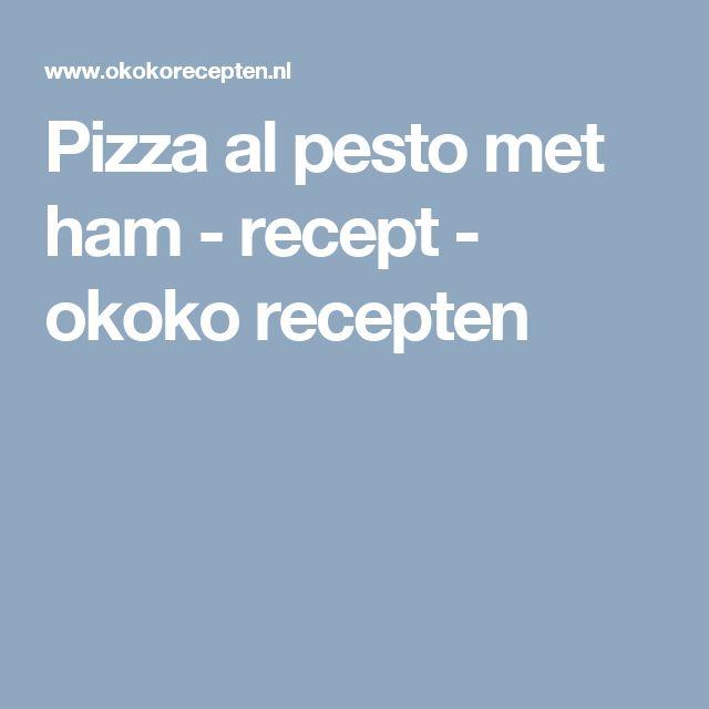 Pizza al pesto met ham - recept - okoko recepten