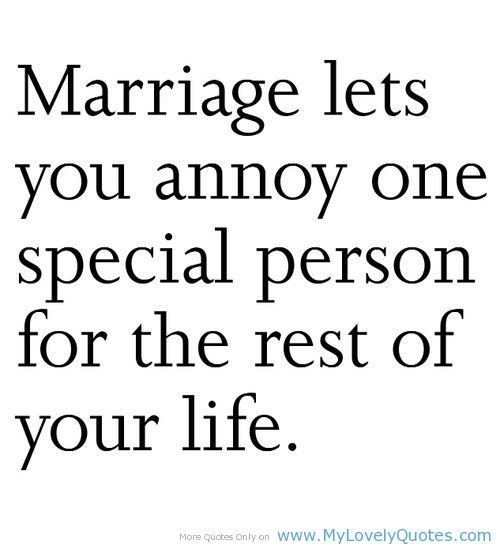 """LOL """"Marriage Lets You Annoy One Special Person for the Rest of Your Life."""" Funny Quotes And Sayings. QuotesGram"""
