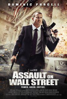 "Assault on Wall Street (2013) - ""Solid cast, solid performances, great ending! If you liked Falling Down, John Q or even Death Wish, you'll enjoy this."""