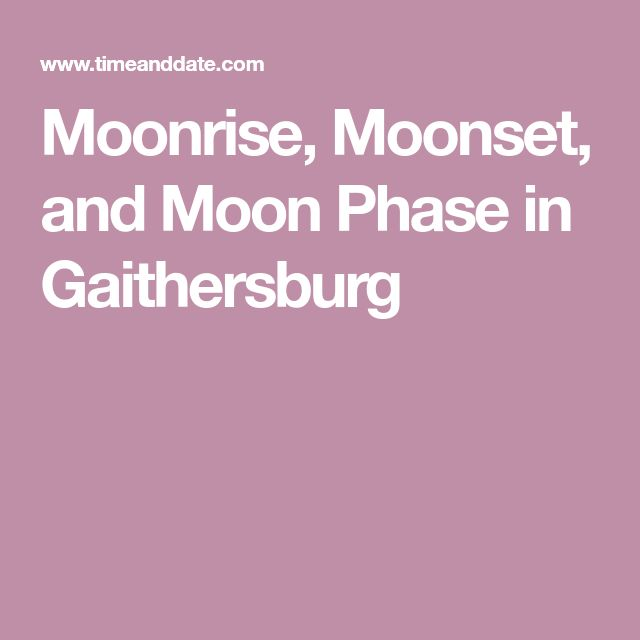 Moonrise, Moonset, and Moon Phase in Gaithersburg