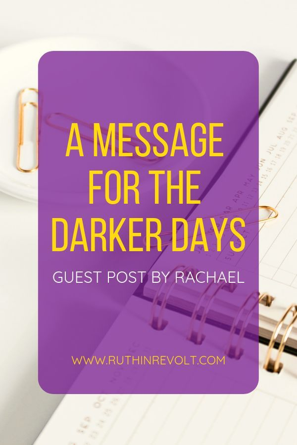 A Message For Our Darker Days [Guest Post By Rachael