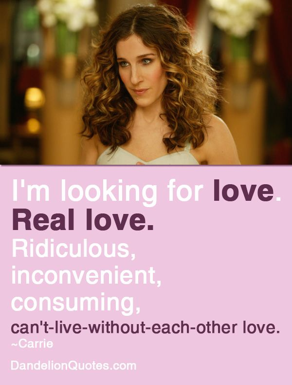 I'm looking for love. Real love.: Sexandthecity Satcquotes, Satcquotes Sexandthecityquotes, Real Love, Inspiration, City Quotes, Cities, Carrie Bradshaw, Sex And The City