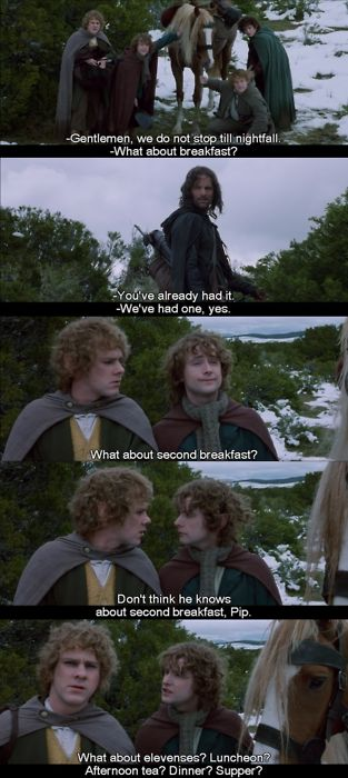 Hobbits love their second breakfast.  (The Lord of the Rings: The Fellowship of the Rings) @Ronrom Avilado Conde ... I told you lol