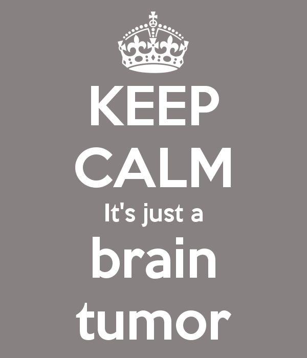 KEEP CALM It's just a brain tumor said no one EVER! #braintumorawareness #greymatters