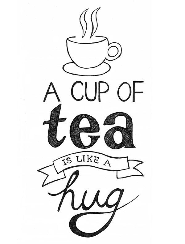 A cup of tea is like a hug... Hand Lettering Quotes