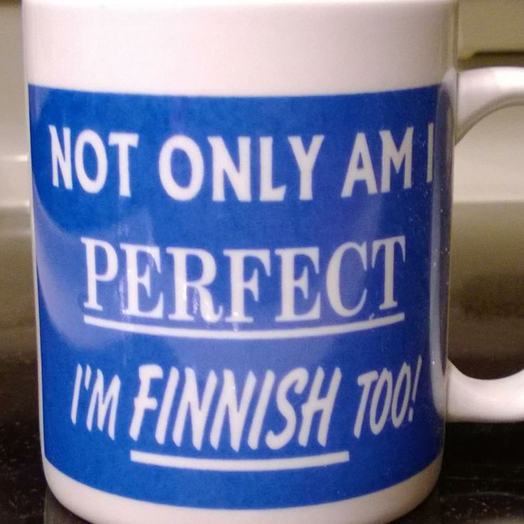 It should probably be the other way .. NOT only am I Finnish .. I'm perfect too ... :-)