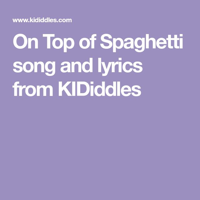 On Top of Spaghetti song and lyrics from KIDiddles