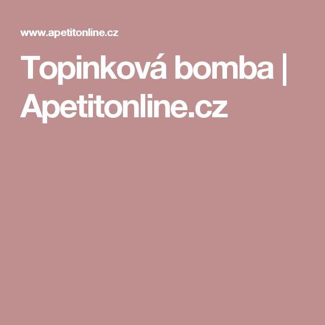 Topinková bomba | Apetitonline.cz