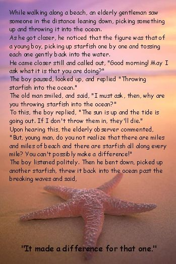 They use this poem as a metaphor for greyhound adoption... You can't save them all, but it makes a difference to the ones you do. Also inspiration for my starfish tattoo. :)