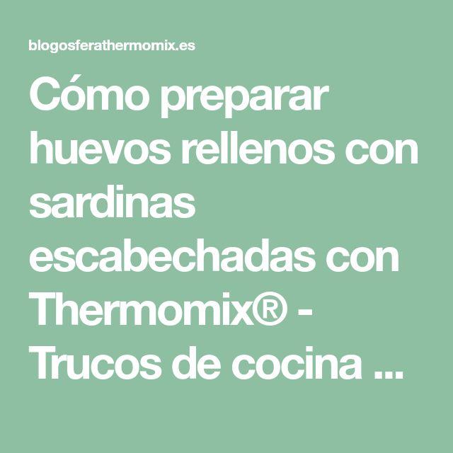 Cómo preparar huevos rellenos con sardinas escabechadas con Thermomix® - Trucos de cocina Thermomix