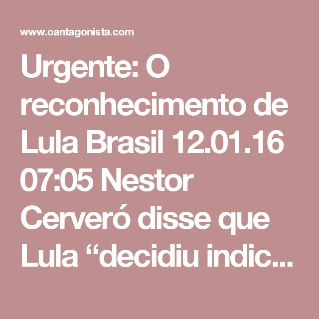 """Urgente: O reconhecimento de Lula  Brasil 12.01.16 07:05 Nestor Cerveró disse que Lula """"decidiu indicar"""" seu nome para a BR Distribuidora """"como reconhecimento"""" pela propina do navio-sonda Vitória 10.000.  Como mostrou a Folha de S. Paulo, a propina do navio-sonda Vitória 10.000 saldou o empréstimo de 12 milhões de reais concedido a José Carlos Bumlai pelo banco Schahin.  Mas não foi só isso: a propina também quitou a dívida de 60 milhões de reais da campanha de Lula em 2006, segundo os…"""