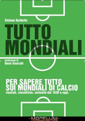 Tutto Mondiali - Barbetta Stefano - Morellini - libro Morellini Editore
